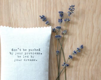 Inspirational Gifts, Ralph Waldo Emerson Quote Lavender Pillow Sachet - don't be pushed by your problems. be led by your dreams.