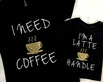 I need coffee, I'm a latte handle mommy and me set, matching shirts, I need coffee shirt, mommy & me shirts, mommy and me sets, coffee
