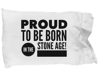 BFF Gift, Birthday, Proud to Be Born in the Stone Age, Pillow Case, Microfiber
