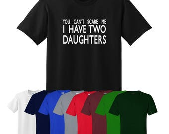 You can't scare me I have two daughters Tshirt Mother's Father's Day Ships Worldwide UK S-XXL