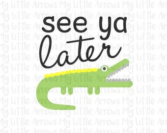 SALE- See you later alligator SVG, DXF, Eps, png Files for Cutting Machines Cameo or Cricut // zoo svg // childrens svg