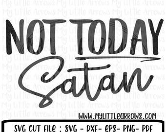 SALE- Not today satan SVG, DXF, Eps, png Files for Cutting Machines Cameo Cricut - christian svg - religious svg - cute womens svg - womens