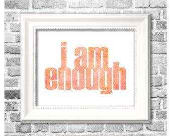 Motivational Print / I Am Enough / Positive Thoughts Art / Encouragement Decor / Printable Home Decor