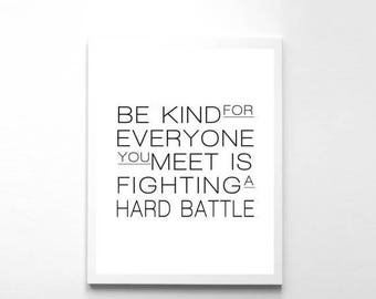 SALE Be Kind For Everyone You Meet Is Fighting A Hard Battle Quote Print Printable Art Inspirational Print Instant Download Typography Poste