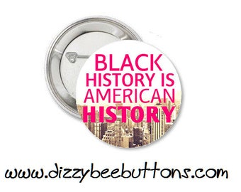 Black History is American History - Pinback Button - Magnet - Keychain - Civil Rights