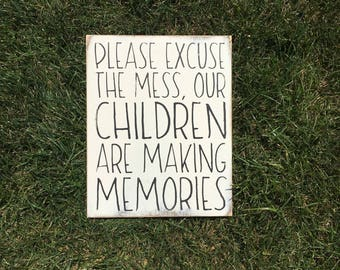 Please excuse the mess, our children are making memories sign | family sign | wooden sign | playroom decor | gift | wall art | distressed |