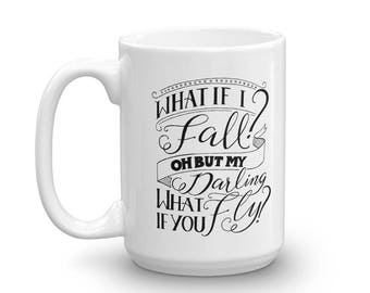 "Coffee Mug, Hand Lettered Design, Quote // ""What If I fall? Oh, but my darling, what if you fly?"""