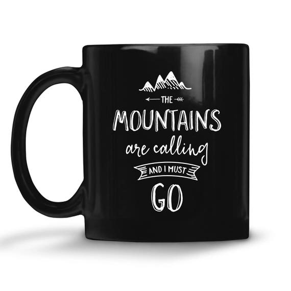 Black Coffee Mug Mountains Are Calling and I Must Go