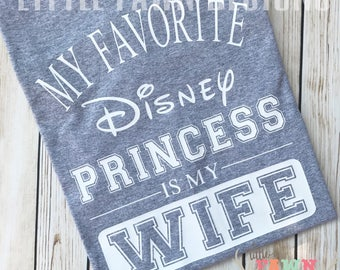 My Favorite Disney Princess Is My Wife T-Shirt - Disney Vacation - Disney Cruise - Disneyland - Disney Dad - Disney Husband