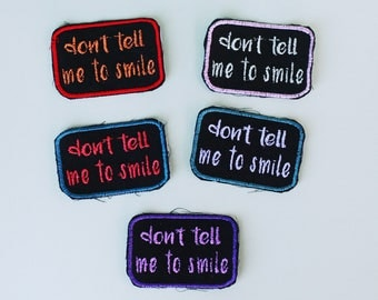 Don't Tell Me to Smile - Iron-on Embroidered Patch - Girl Power - Feminist - Anti- Catcalls