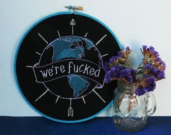 We're F*cked - Embroidery Hoop Art - Wall Decor - Alternative Motivational Sayings