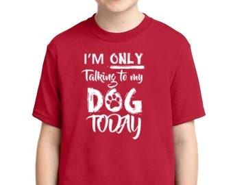 Im Only Talking To My Dog Today - Youth T-shirt