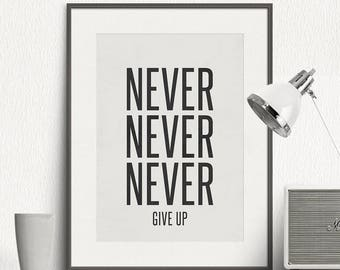 Never never never give up - Motto, Minimal, Black and White, Motivational, Art Print, Minimalist Poster, Wall Print, Wall Art Print - SG039