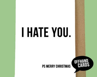 I Hate You. A Rude, Insulting, Sarcastic Christmas Card. Funny Card, Humour. Ships Worldwide from UK, 1st Class UK Postage.