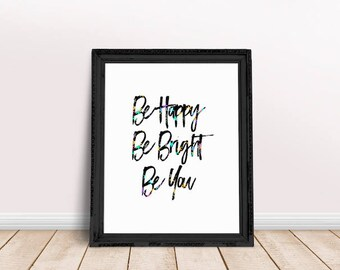Encouragement Gift Be Happy Bright You | Love Quote, Happiness Quote, Happy Quote, Self Care Print, Printable Poster, Inspiring Saying