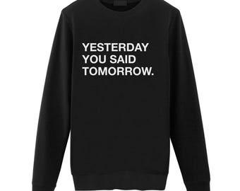 Yesterday You Said Tomorrow Sweatshirt / Meme sweater / Tumblr Inspired