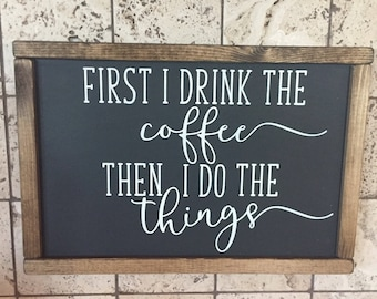 First I Drink the Coffee Sign | Coffee Bar Sign | Black Sign