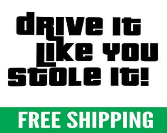 "Drive It Like You Stole It | 6"" Vinyl Stickers, Pair"