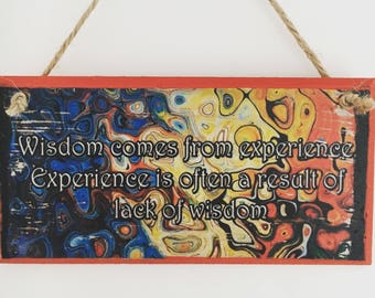 """Sir Terry Pratchett inspired ~ """"Wisdom comes from experience. Experience is often a result of lack of wisdom"""" wall plaque, art"""
