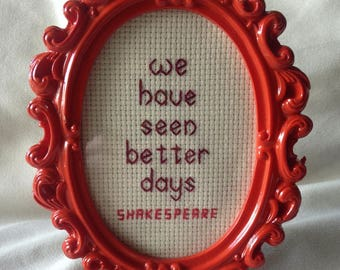 READY TO SHIP Better Days-Shakespeare Quote Completed Cross Stitch