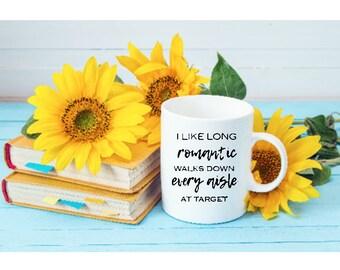 Funny Coffee Mugs   I Enjoy Long Romantic Walks Down Every Aisle at Target   Funny Gifts   Funny Mugs