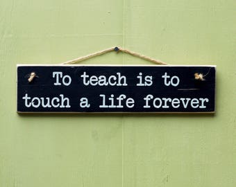 Teacher Gift - Gift For Teacher - To Teach Is To Touch A Life Forever - Wooden Sign - Hand Painted - Rustic Sign - Wood Signs - Home Decor