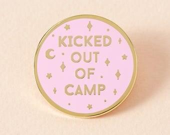 Kicked Out Of Camp Hard Enamel Pin Badge // Sassy Lapel Pin Badge/Brooch