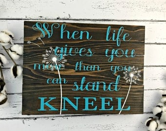 When Life Gives You More Than You Can Stand Kneel - Faith Sign - Prayer Sign - Kneel and Pray - Religious Sign - Inspirational Sign