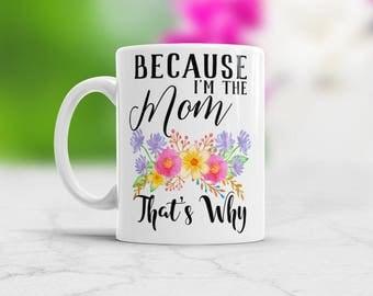 Funny Mom Mug Mom gift Mom mug Because Im the Mom Funny mug Coffee Mug Birthday mom Funny Mothers day gift Mom life mug New mom gifts