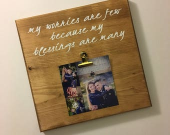 my worries are few because my blessings are many - photo wood sign - photo display sign - photo gifts - gifts for her - mothers day gifts