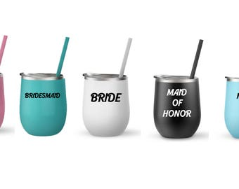 Bride, MOH, Bridesmaid, and Mother of the bride 12oz tumblers with lid and straw! Wine tumbler! Gifts