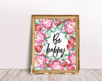 Be happy print Wall art printable Nursery art prints Watercolor Floral Flowers Digital file Be happy sign Wall Decor Home decor Poster Gift
