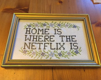 Home is Where the Netflix is Cross Stitch