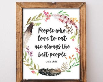 ON SALE Julia Child Quote - People Who Love To Eat Are Always The Best People - Cottage Chic Kitchen - Kitchen Quote - Digital Download Prin