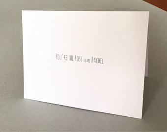 You're the Ross to my Rachel { F.R.I.E.N.D.S. / friendship / boyfriend / funny / cute card }
