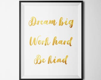 Dream Big Work Hard Be Kind Printable Home Office Decor Dorm Room Decor Nursery Print Gold Foil Inspirational Art Positive Quote Print