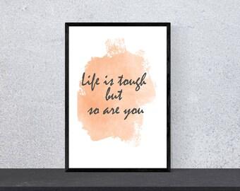 Life Is Tough But So Are You, Watercolor Artwork, Painting Print, Watercolor Print, Wall Art, Digital Print,