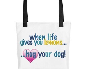 when life gives you lemons...hug your Dog - Tote Bag