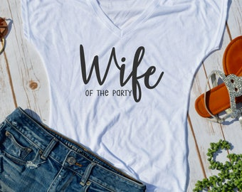 Wife of the party shirt- wife- bridal shirt- newlywed shirt- honeymoon tshirt- wifey shirt- wedding gift- bridal gift- funny wedding shirts