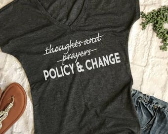 thoughts and prayer, policy and change shirt-  Gun Control Shirt- Pro Gun Control Shirts- shirt for Gun Control Marches- gun violence shirt