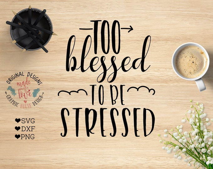 Too Blessed to Be Stressed Cut File in SVG, DXF, PNG, Blessed Cut File, Blessed Printable, Momlife Cut File, Momlife printable
