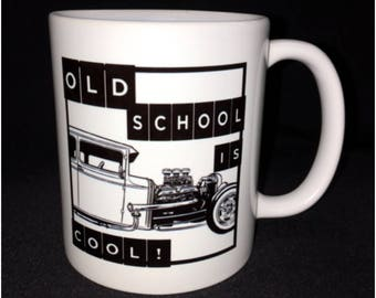 Hot Rod, Custom Car Coffee Mug, Street Rod, Roadster, Old School is Cool, 3 Deuces, Chop Top, Straight Pipes, Classic Car