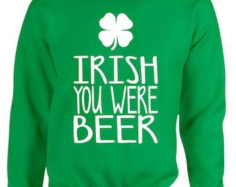 St Patrick's Day Adult Sweatshirt Irish You Were Beer Funny Shamrock Irish Sweatshirt