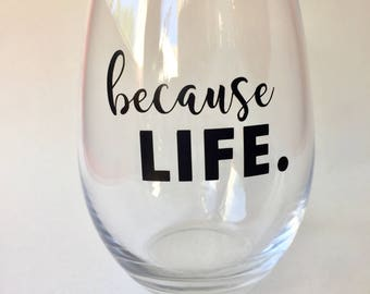 Because Life 21oz. stemless wine glass