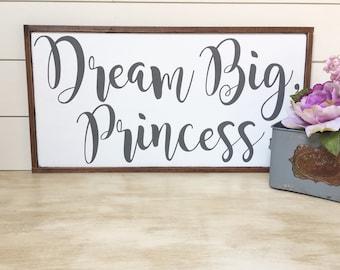 Dream Big Princess- Playroom Sign - Nursery Sign - Girl Decor - Baby Girl Nursery Decor - Nursery Wall Art - Farmhouse Nursery
