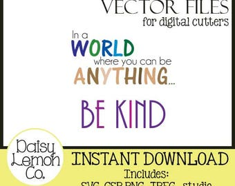 Vector File, In a World where you can be Anything... BE KIND, Inspirational, SVG,