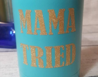 Mama Tried-- Insulated Beverage Container-- Can Holder-- Gift For Her-- Gift For Wife-- Gift For Friend-- Teal-- Glitter-- Funny Gift
