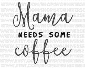 Mama Needs Some Coffee SVG Cut files - Dxf - Eps - SVG - Pdf - Png