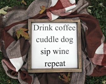 Drink coffee cuddle dog sip wine repeat sign, Framed wood sign, pet lover gift, wine lover, farmhouse sign, farmhouse decor, modern rustic