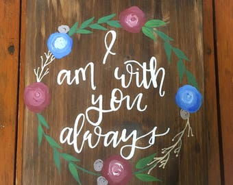 I am with you always, I am with you always wood sign, floral wreath sign